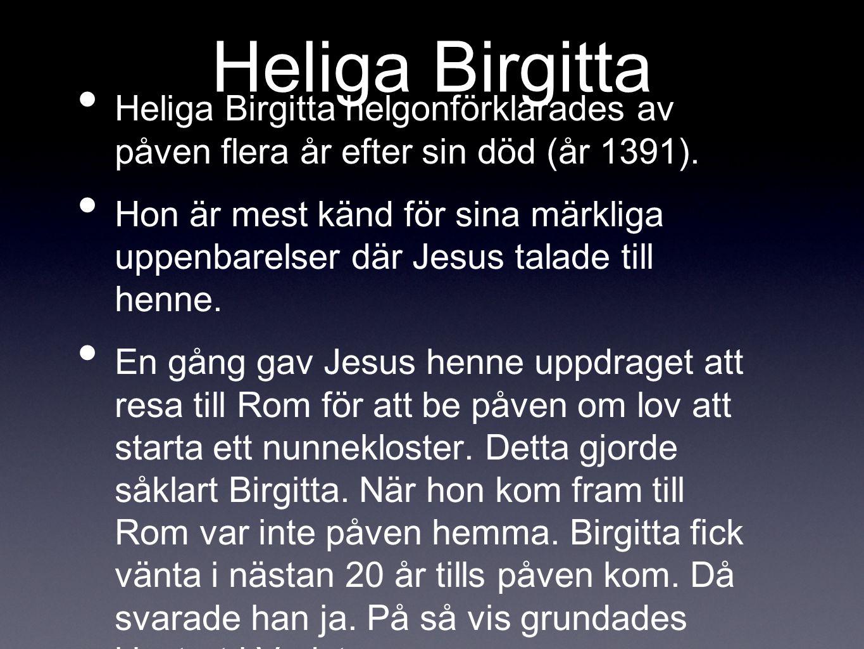 Heliga Birgitta Heliga Birgitta helgonförklarades av påven flera år efter sin död (år 1391).