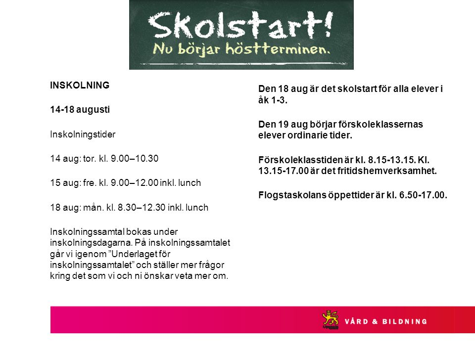 INSKOLNING 14-18 augusti. Inskolningstider. 14 aug: tor. kl. 9.00–10.30. 15 aug: fre. kl. 9.00–12.00 inkl. lunch.