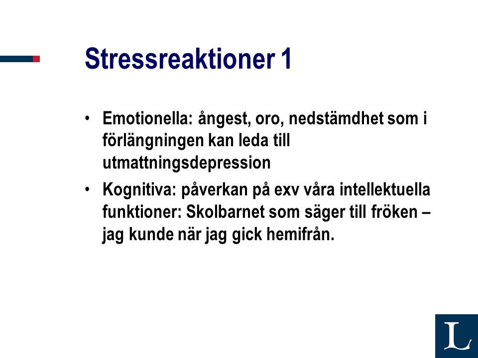 Stressreaktioner 1 Emotionella: ångest, oro, nedstämdhet som i förlängningen kan leda till utmattningsdepression.