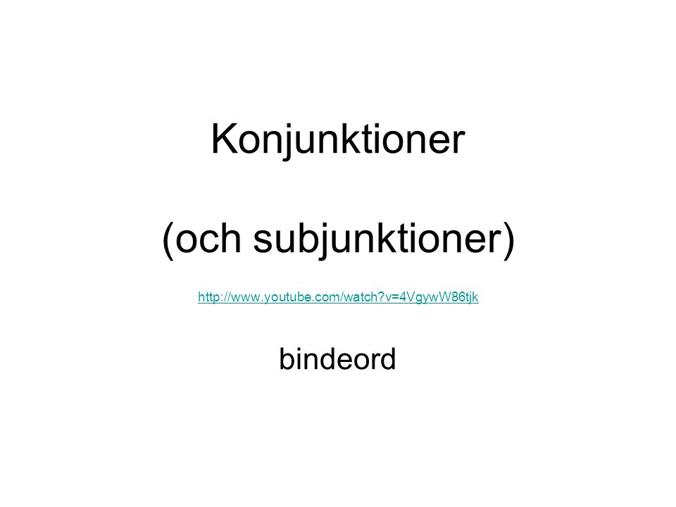 Konjunktioner (och subjunktioner) http://www. youtube. com/watch