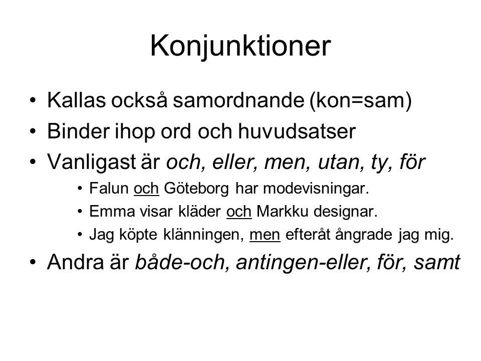 Konjunktioner Kallas också samordnande (kon=sam)
