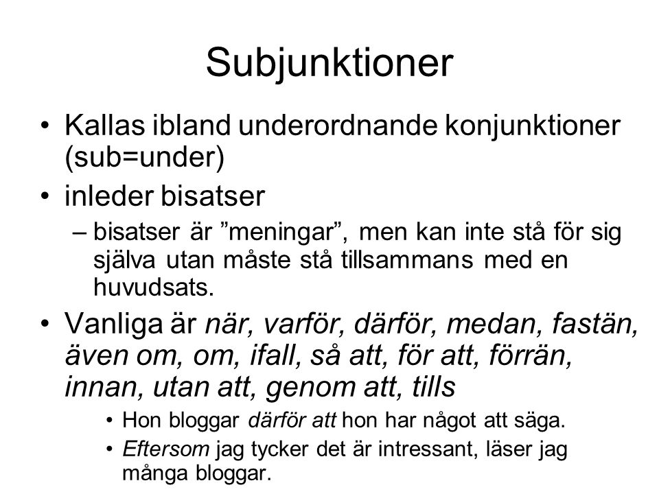 Subjunktioner Kallas ibland underordnande konjunktioner (sub=under)
