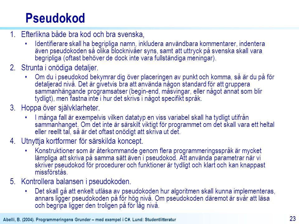 Pseudokod Efterlikna både bra kod och bra svenska,