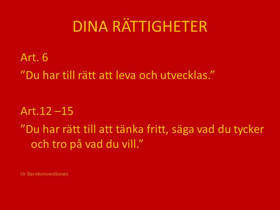 DINA RÄTTIGHETER Art. 6 Du har till rätt att leva och utvecklas.