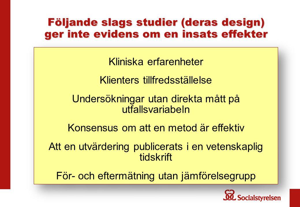 Följande slags studier (deras design) ger inte evidens om en insats effekter