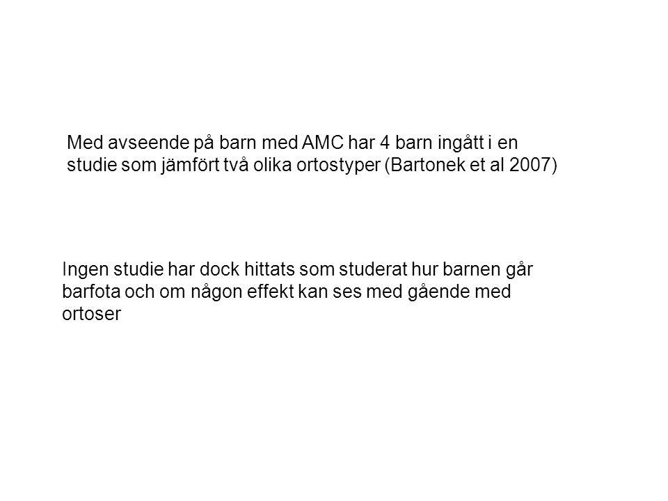 Med avseende på barn med AMC har 4 barn ingått i en studie som jämfört två olika ortostyper (Bartonek et al 2007)