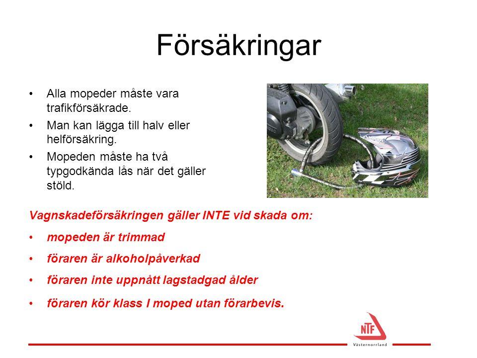 Försäkringar Alla mopeder måste vara trafikförsäkrade.
