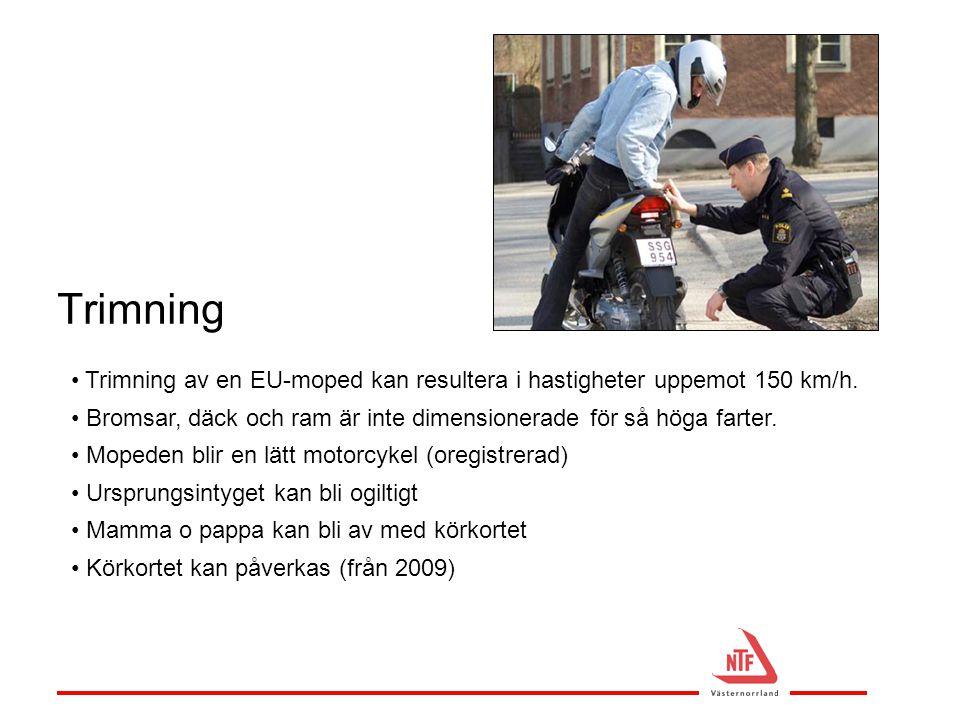 Trimning Trimning av en EU-moped kan resultera i hastigheter uppemot 150 km/h. Bromsar, däck och ram är inte dimensionerade för så höga farter.