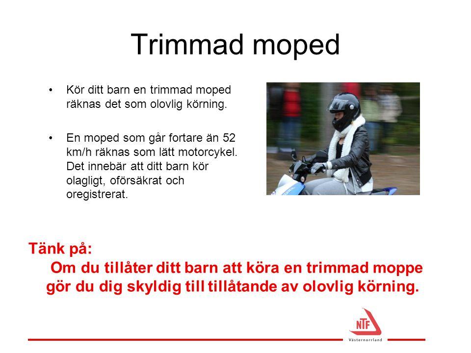 Trimmad moped Kör ditt barn en trimmad moped räknas det som olovlig körning.