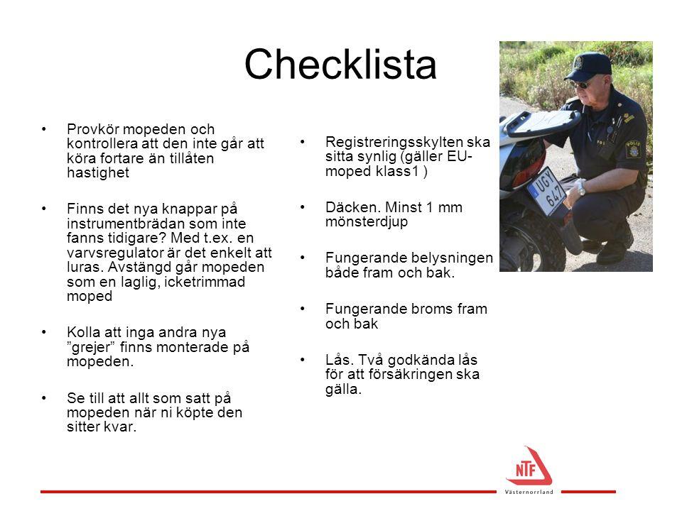 Checklista Provkör mopeden och kontrollera att den inte går att köra fortare än tillåten hastighet.