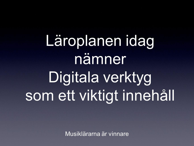 Läroplanen idag nämner Digitala verktyg som ett viktigt innehåll