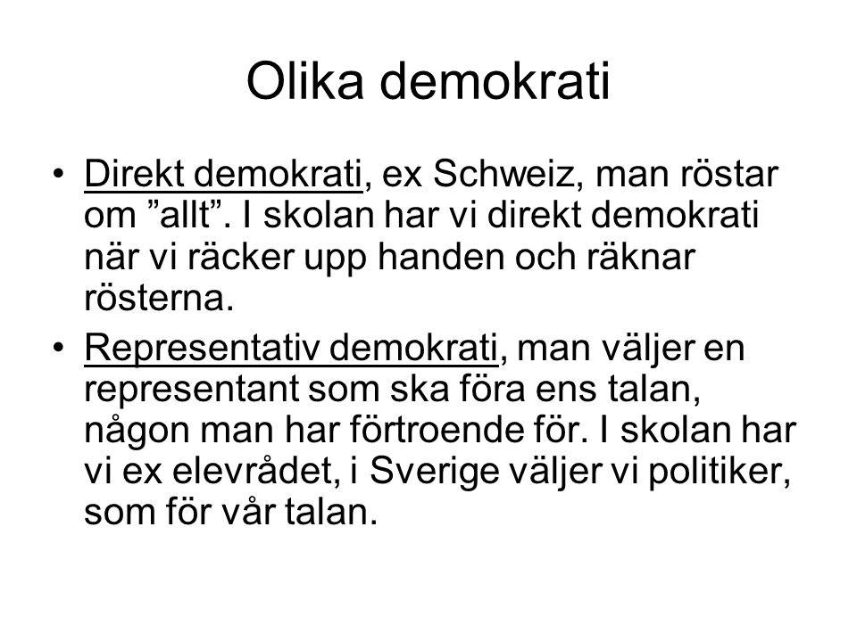 Olika demokrati Direkt demokrati, ex Schweiz, man röstar om allt . I skolan har vi direkt demokrati när vi räcker upp handen och räknar rösterna.