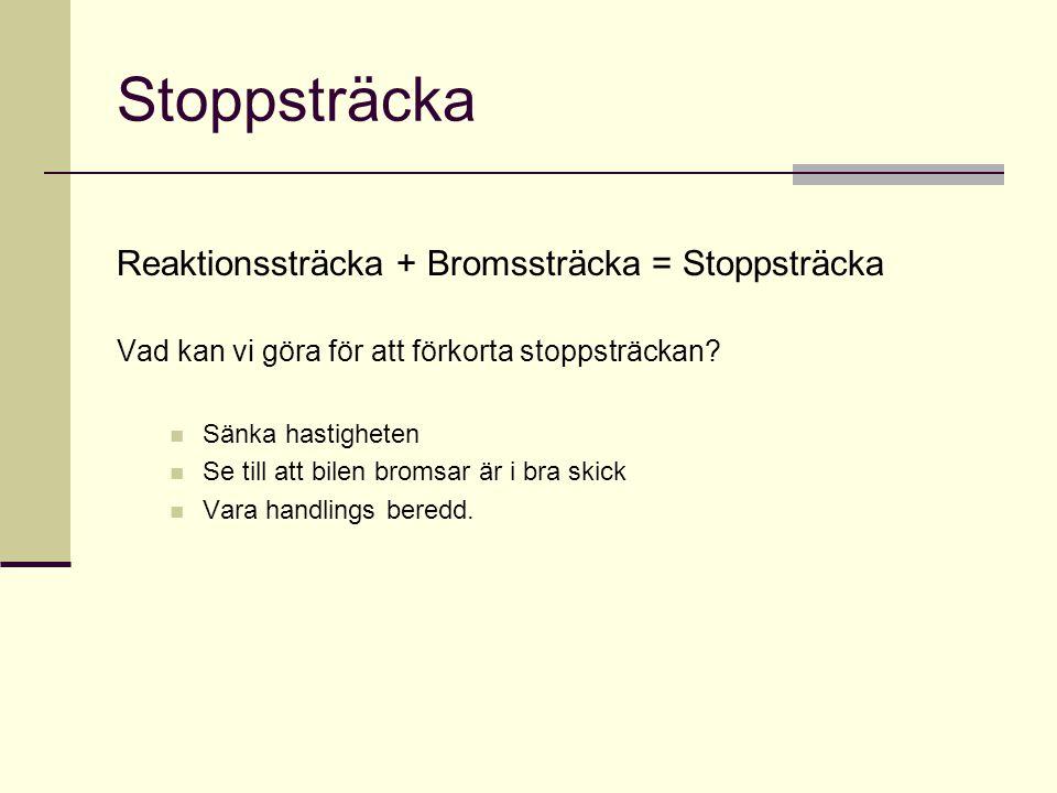 Stoppsträcka Reaktionssträcka + Bromssträcka = Stoppsträcka