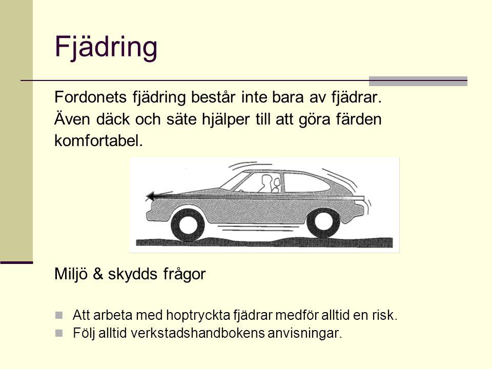 Fjädring Fordonets fjädring består inte bara av fjädrar.