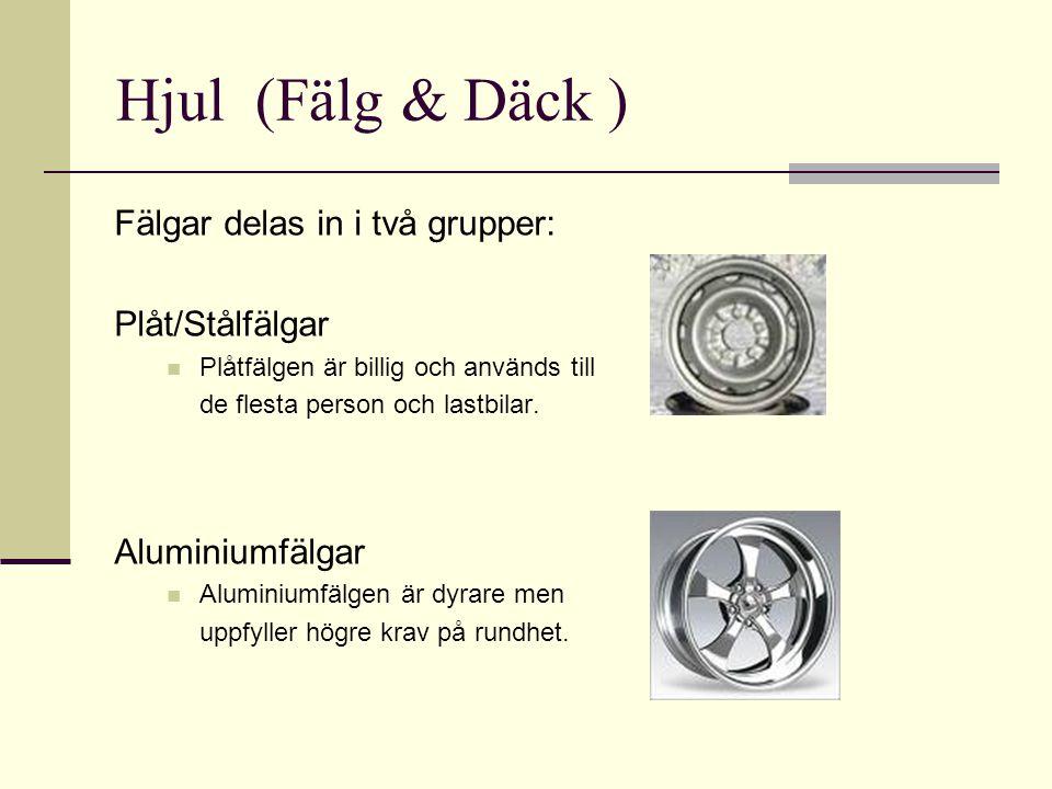 Hjul (Fälg & Däck ) Fälgar delas in i två grupper: Plåt/Stålfälgar