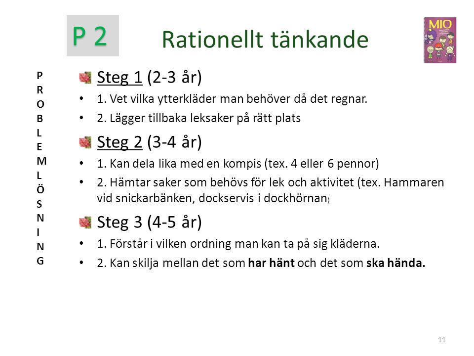 P 2 Rationellt tänkande Steg 1 (2-3 år) Steg 2 (3-4 år)