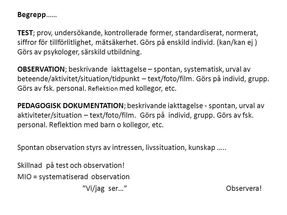Begrepp…… TEST; prov, undersökande, kontrollerade former, standardiserat, normerat, siffror för tillförlitlighet, mätsäkerhet.