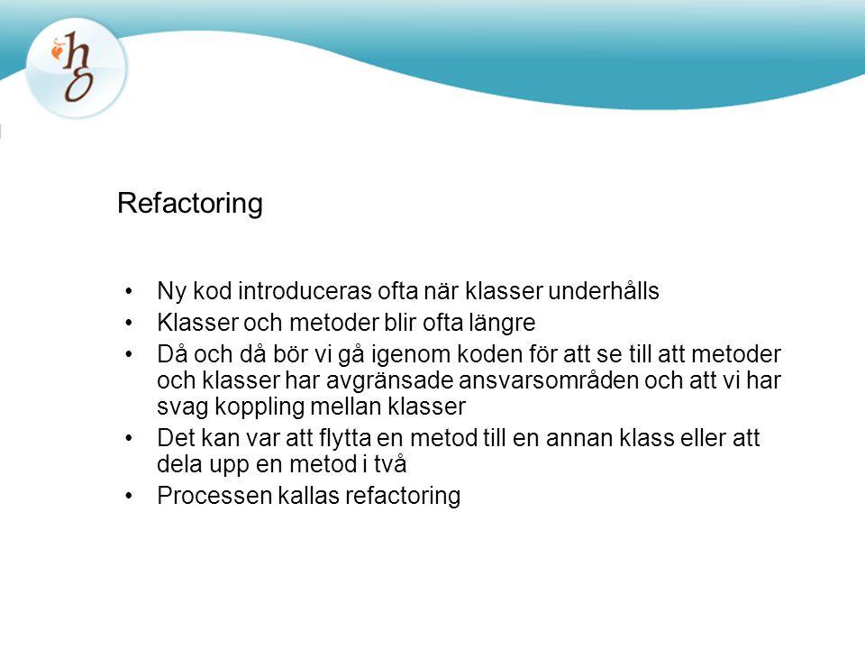 Refactoring Ny kod introduceras ofta när klasser underhålls