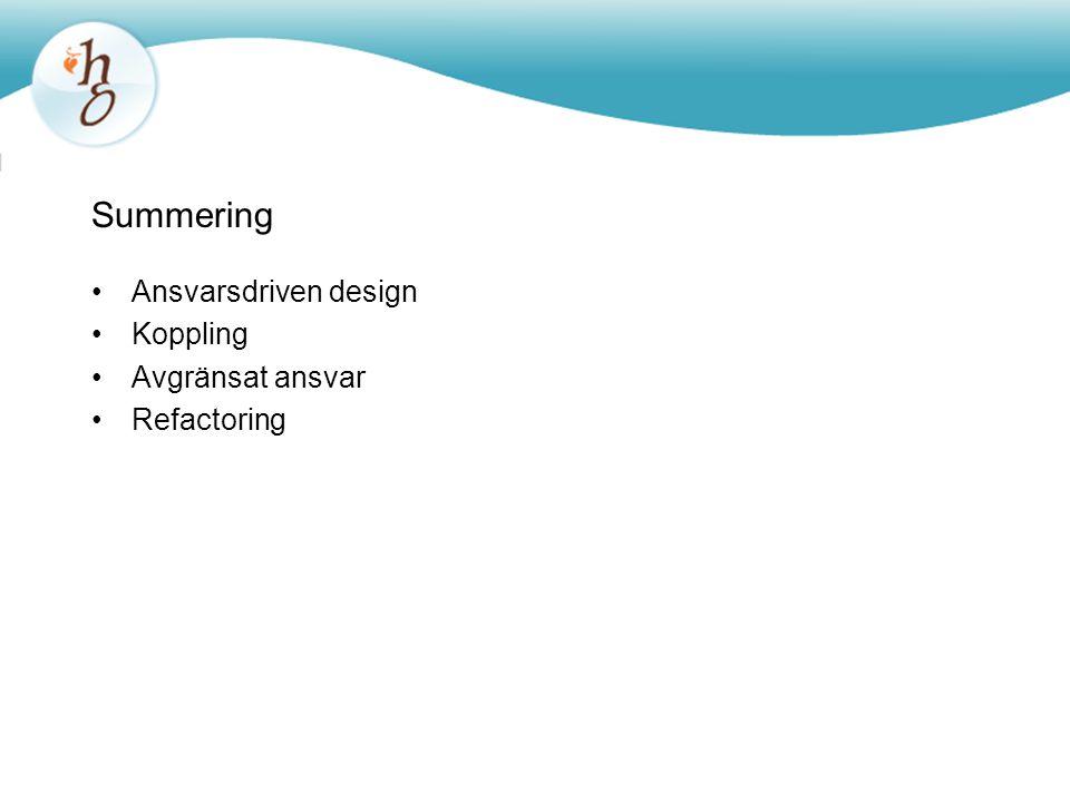 Summering Ansvarsdriven design Koppling Avgränsat ansvar Refactoring