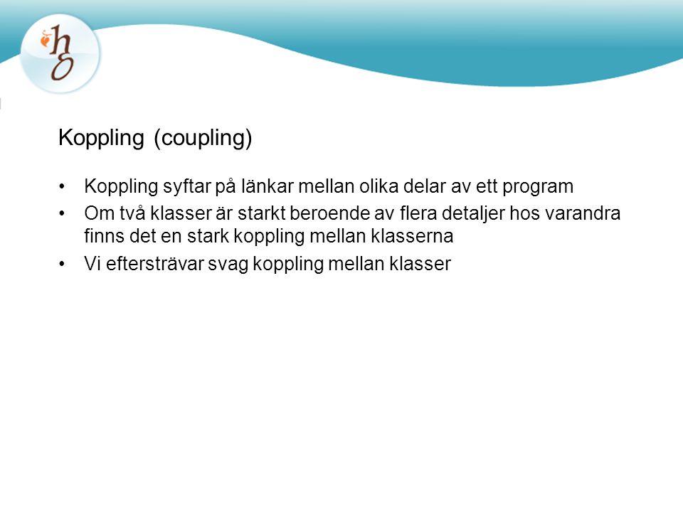 Koppling (coupling) Koppling syftar på länkar mellan olika delar av ett program.