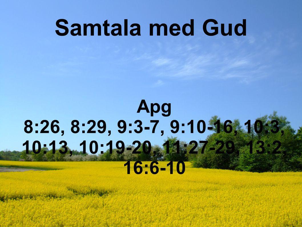 Samtala med Gud Apg 8:26, 8:29, 9:3-7, 9:10-16, 10:3, 10:13, 10:19-20, 11:27-29, 13:2, 16:6-10