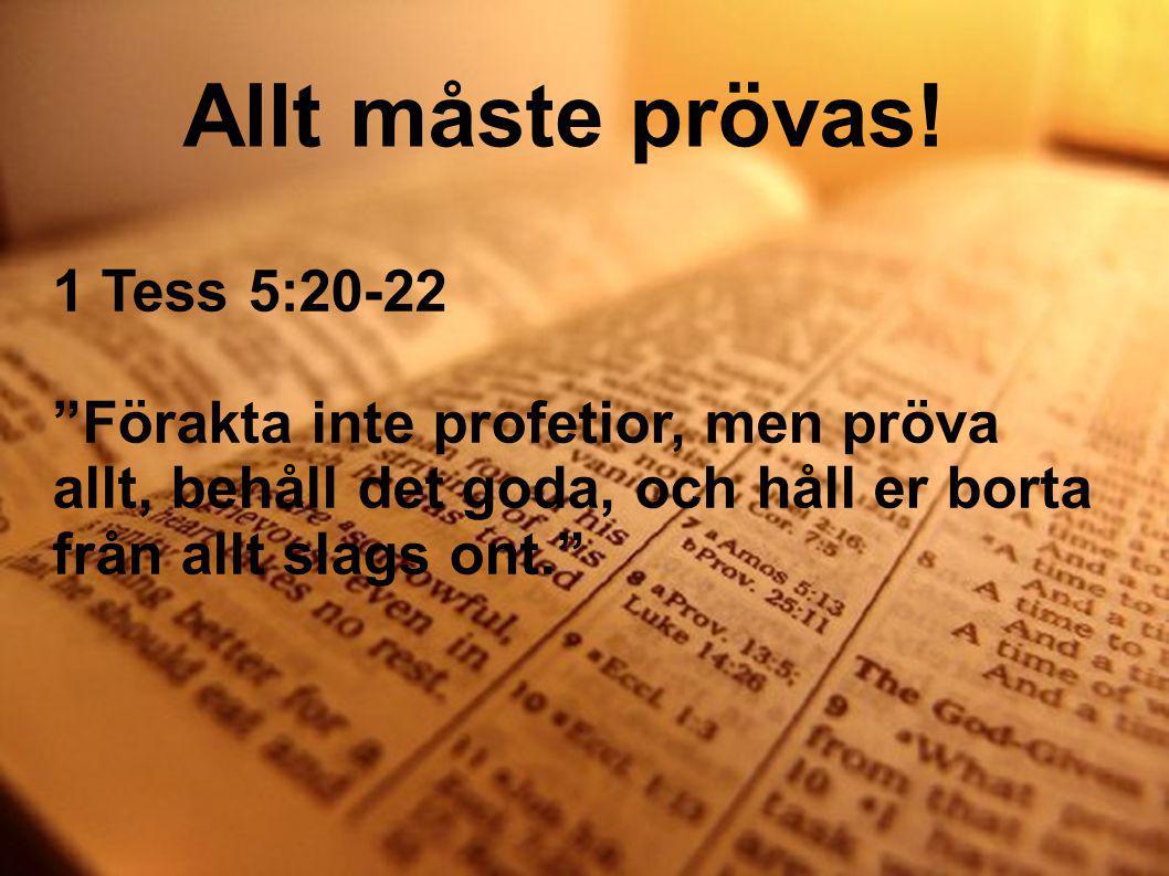 Allt måste prövas! 1 Tess 5:20-22
