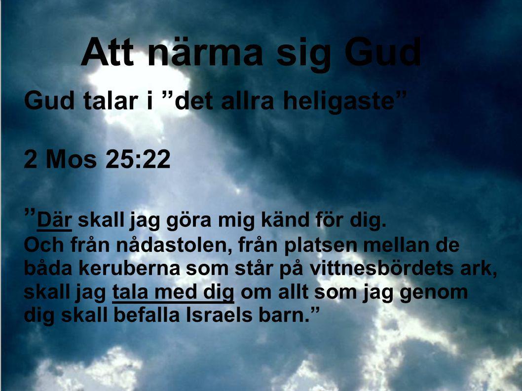 Att närma sig Gud Gud talar i det allra heligaste 2 Mos 25:22