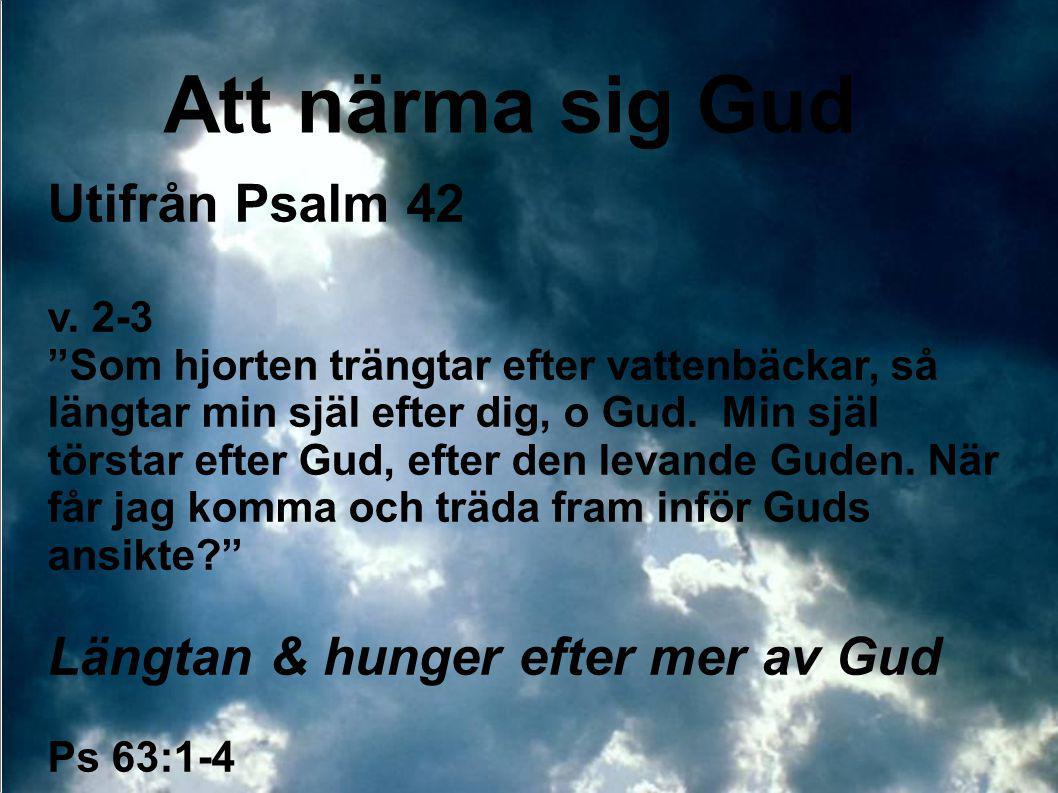 Att närma sig Gud Utifrån Psalm 42 Längtan & hunger efter mer av Gud