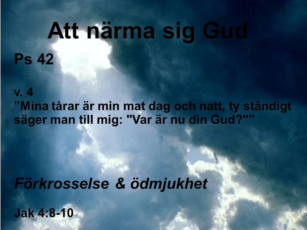 Att närma sig Gud Ps 42 Förkrosselse & ödmjukhet v. 4