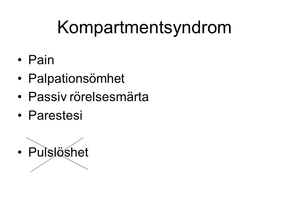 Kompartmentsyndrom Pain Palpationsömhet Passiv rörelsesmärta Parestesi