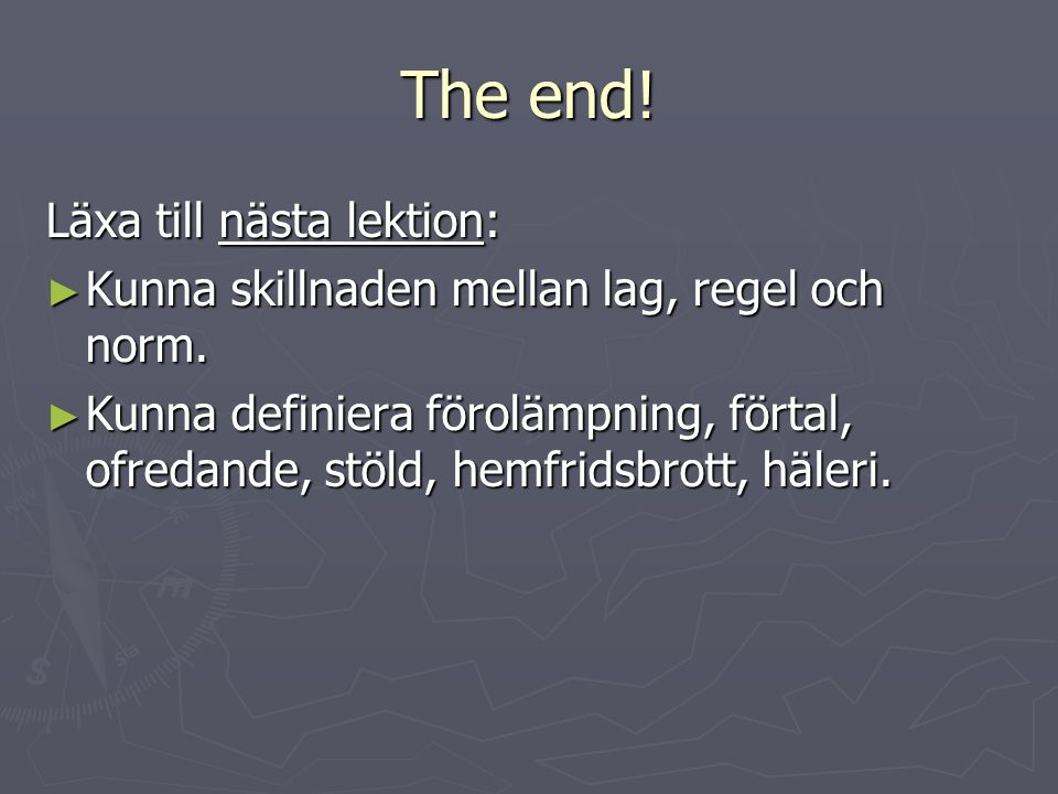 The end! Läxa till nästa lektion: