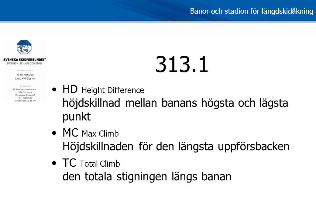 313.1 HD Height Difference höjdskillnad mellan banans högsta och lägsta punkt. MC Max Climb Höjdskillnaden för den längsta uppförsbacken.