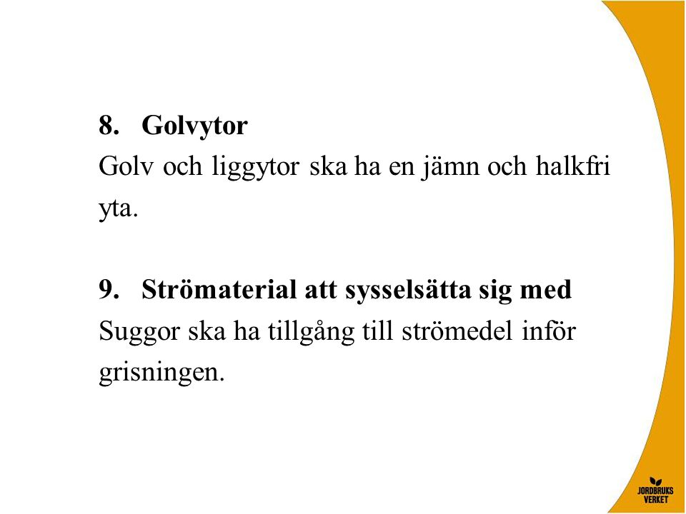 Golvytor Golv och liggytor ska ha en jämn och halkfri. yta. Strömaterial att sysselsätta sig med.