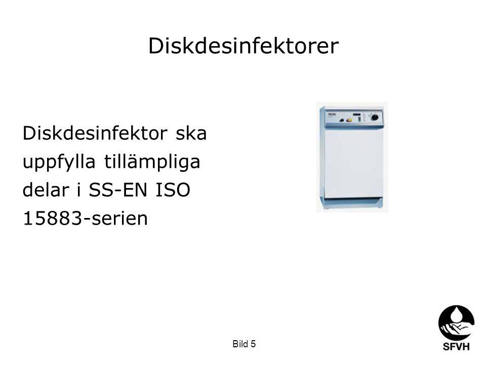 Diskdesinfektorer Diskdesinfektor ska uppfylla tillämpliga delar i SS-EN ISO 15883-serien. Värt ta med i beaktan: