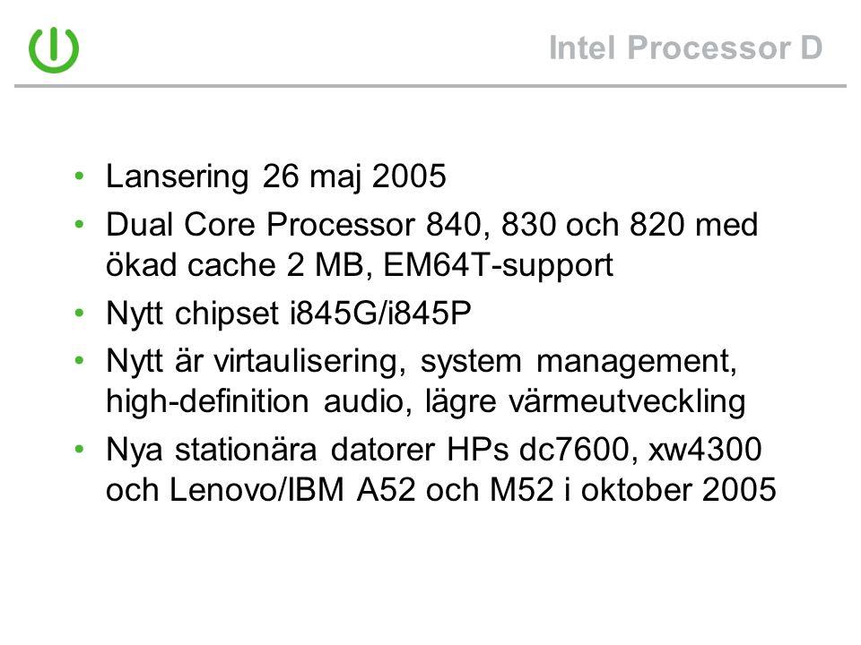 Intel Processor D Lansering 26 maj 2005. Dual Core Processor 840, 830 och 820 med ökad cache 2 MB, EM64T-support.