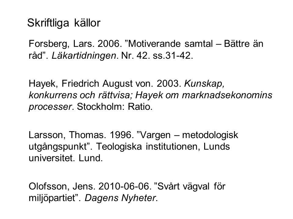 Skriftliga källor Forsberg, Lars. 2006. Motiverande samtal – Bättre än råd . Läkartidningen. Nr. 42. ss.31-42.