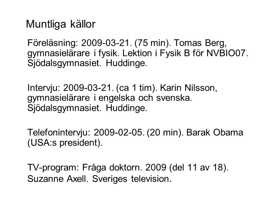 Muntliga källor Föreläsning: 2009-03-21. (75 min). Tomas Berg, gymnasielärare i fysik. Lektion i Fysik B för NVBIO07. Sjödalsgymnasiet. Huddinge.