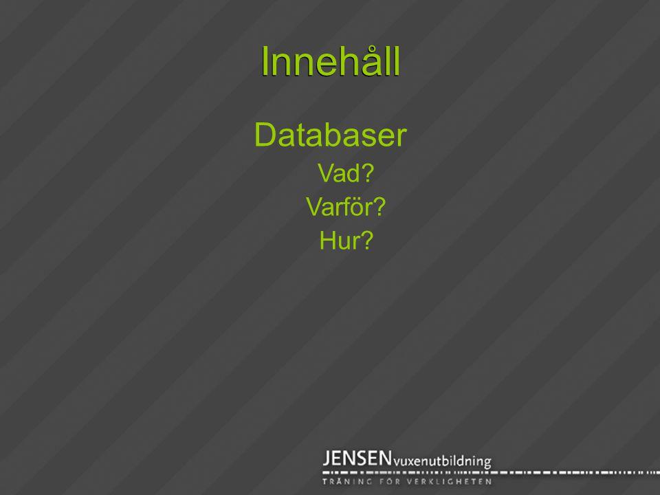 Innehåll Innehåll Databaser Vad Varför Hur