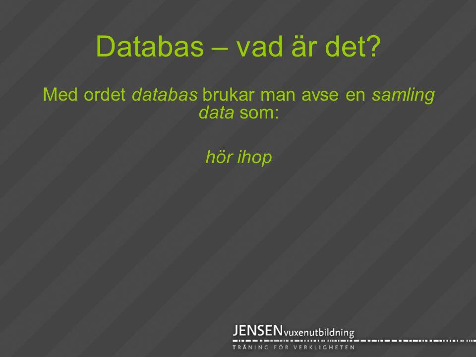 Med ordet databas brukar man avse en samling data som: