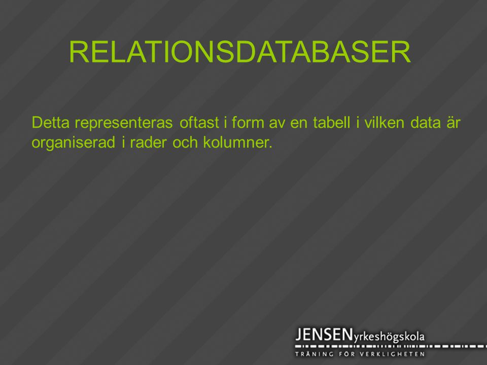 RELATIONSDATABASER Detta representeras oftast i form av en tabell i vilken data är.