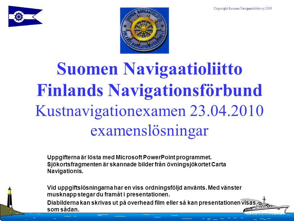 Suomen Navigaatioliitto Finlands Navigationsförbund Kustnavigationexamen 23.04.2010 examenslösningar