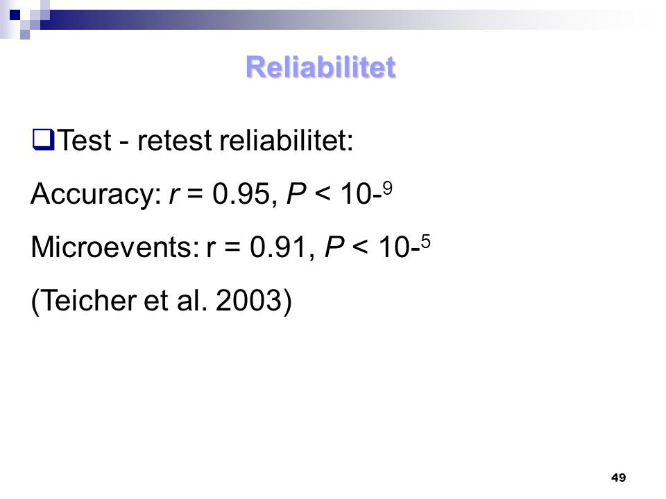 Reliabilitet Test - retest reliabilitet: Accuracy: r = 0.95, P < 10-9. Microevents: r = 0.91, P < 10-5.