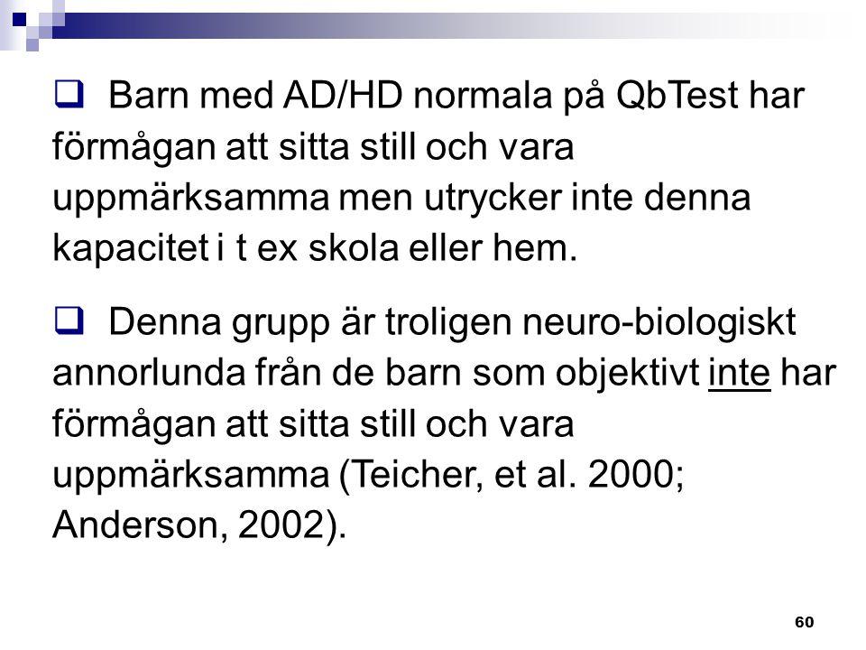 Barn med AD/HD normala på QbTest har förmågan att sitta still och vara uppmärksamma men utrycker inte denna kapacitet i t ex skola eller hem.