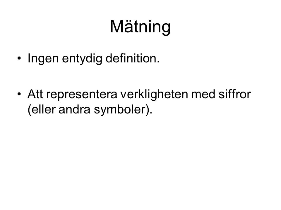 Mätning Ingen entydig definition.