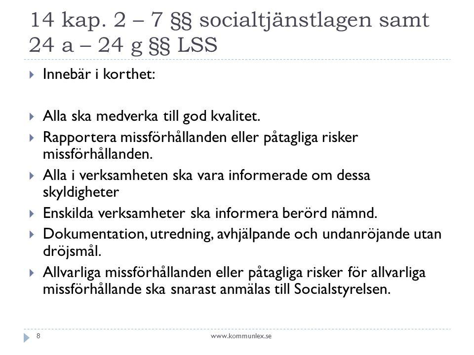 14 kap. 2 – 7 §§ socialtjänstlagen samt 24 a – 24 g §§ LSS