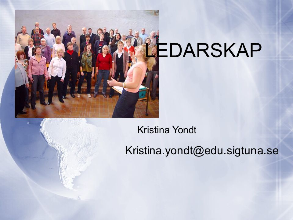LEDARSKAP Kristina Yondt Kristina.yondt@edu.sigtuna.se