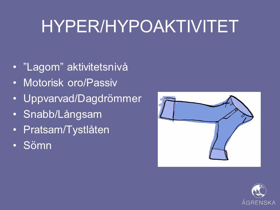 HYPER/HYPOAKTIVITET Lagom aktivitetsnivå Motorisk oro/Passiv
