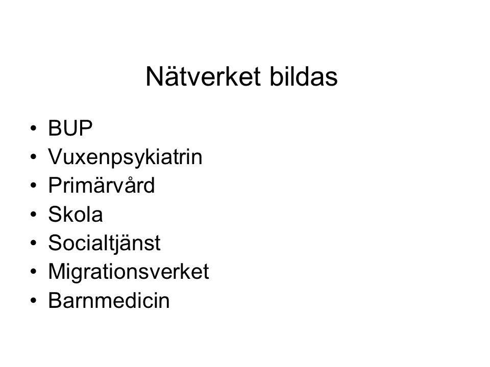 Nätverket bildas BUP Vuxenpsykiatrin Primärvård Skola Socialtjänst