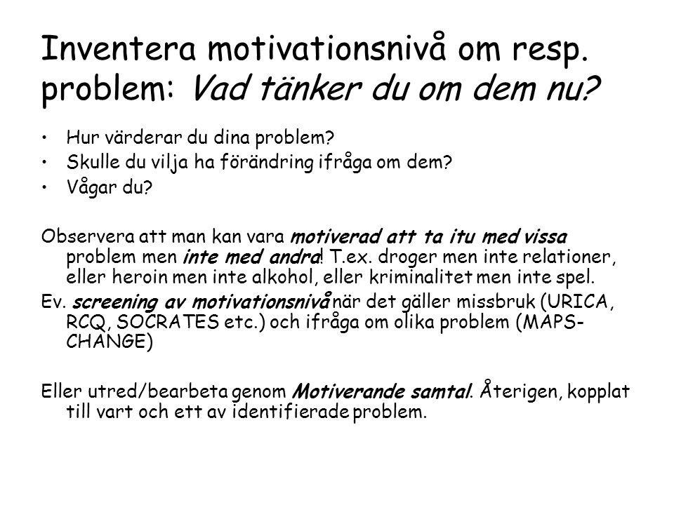 Inventera motivationsnivå om resp. problem: Vad tänker du om dem nu