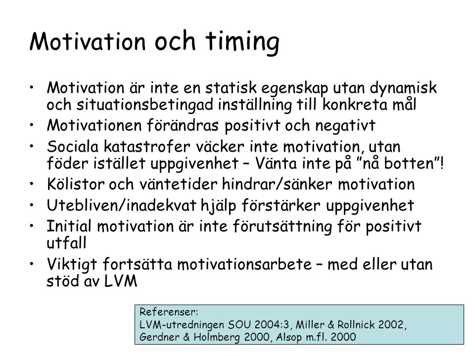 Motivation och timing Motivation är inte en statisk egenskap utan dynamisk och situationsbetingad inställning till konkreta mål.